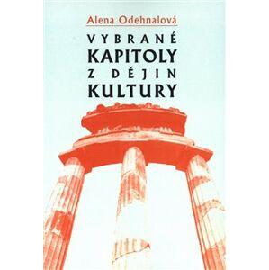 Vybrané kapitoly z dějin kultury. Od pravěku do počátku 19. století - Alena Odehnalová