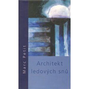 Architekt ledových snů - Marc Petit