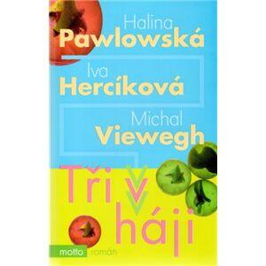 Tři v háji - Halina Pawlowská, Michal Viewegh, Iva Hercíková