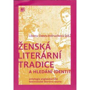 Ženská literární tradice a hledání identit. Čítanka textů - Libora Oates-Indruchová