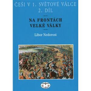Češi v 1. světové válce, 2. díl. Na frontách Velké války - Libor Nedorost