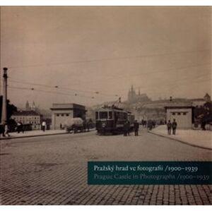 Pražský hrad ve fotografii 1900-1939 / Prague Castle in Photographs 1900-1939 - Zdeněk Pousta, Michal Šula, Klára Halmanová, Pavel Scheufler