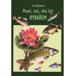 Mami, tati, chci být rybářem - Iva Hoňková