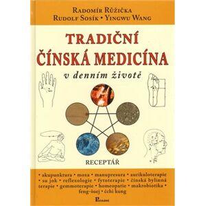 Tradiční čínská medicína v denním životě. Receptář - Radomír Růžička, Rudolf Sosík, Yingwu Wang