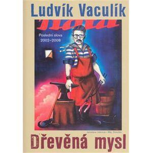 Dřevěná mysl. Výbor z fejetonů z Lidových novin 2002–2008 - Ludvík Vaculík