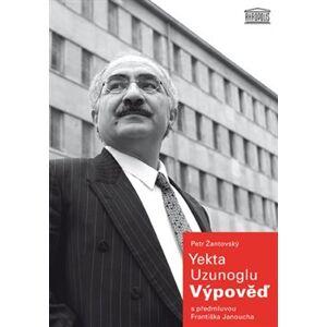 Výpověď - Yekta Uzunoglu, Petr Žantovský
