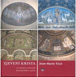 Zjevení Krista ve třinácti staletích křesťanského umění - Jean Marie Tézé