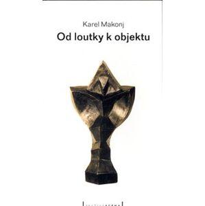 Od loutky k objektu - Karel Makonj