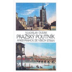 Pražský poutník aneb Prahou ze všech stran - Vladislav Dudák