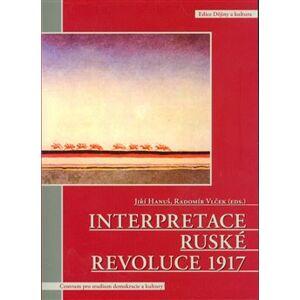 Interpretace ruské revoluce 1917 - Jiří Hanuš, Radomír Vlček