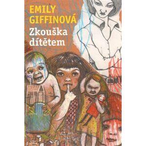 Zkouška dítětem - Emily Giffinová
