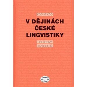Kdo je kdo v dějinách české lingvistiky - Jan Holeš, Jiří Černý