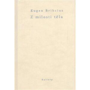 Z milosti těla - Eugen Brikcius