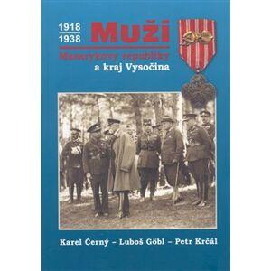Muži Masarykovy republiky a kraj Vysočina - Petr Krčál, Karel Černý, Luboš Göbl