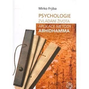Psychologie zvládání života. Aplikace metody Abhidhamma - Mirko Frýba