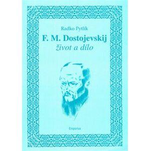 F.M. Dostojevskij - život a dílo - Radko Pytlík