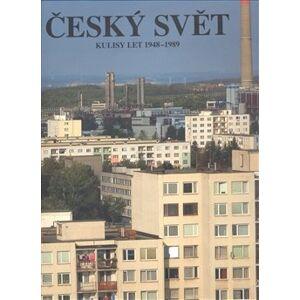 Český svět 1948–1989. Kulisy let 1948 - 1989 - kol.