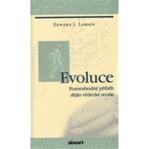 Evoluce. Pozoruhodný příběh dějin vědecké teorie - Edward J. Larson