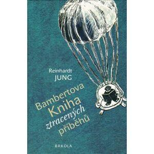 Bambertova Kniha ztracených příběhů - Reinhardt Jung