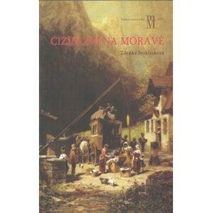 Cizincem na Moravě. Zákonodárství a praxe pro cizince na Moravě 1750–1867 - Zdenka Stoklásková