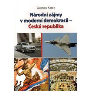 Národní zájmy v moderní demokracii - Česká republika - Oldřich Krpec