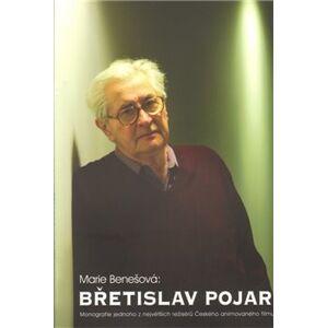 Břetislav Pojar. Monografie jednoho z největších režisérů českého animovaného filmu - Marie Benešová