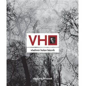 Vladimír Holan básník - Vladimír Křivánek