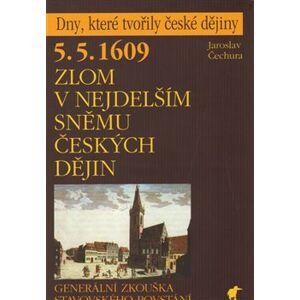 5. 5. 1609 - Zlom v nejdelším sněmu českých dějin. Generální zkouška stavovského povstání - Jaroslav Čechura