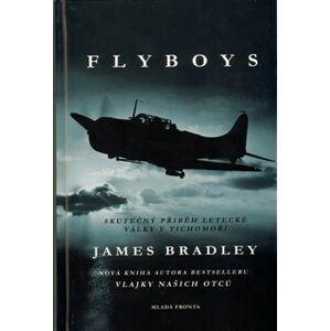Flyboys. Skutečný příběh letecké války v Tichomoří - James Bradley