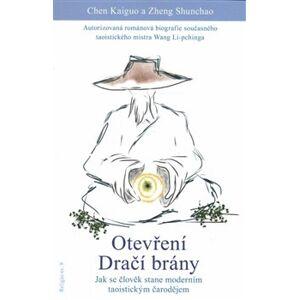 Otevření dračí brány. Jak se člověk stane moderním taoistickým čarodějem - Zheng Sunchao, Chen Kaiguo