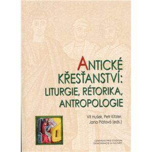 Antické křesťanství. Liturgie, rétorika, antropologie