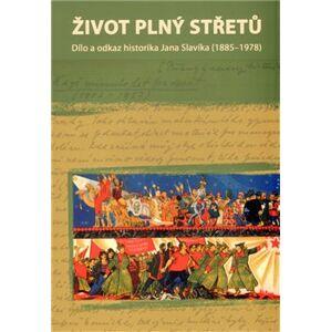 Život plný střetů: dílo a odkaz historika Jana Slavíka (1885-1978)