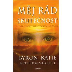 Měj rád skutečnost - Katie Byronová, Stephen A. Mitchell