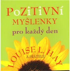 Pozitivní myšlenky pro každý den - Louise L. Hay