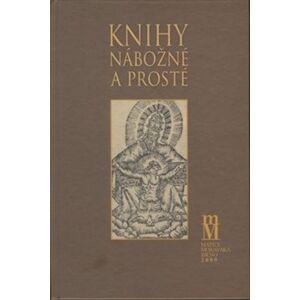 Knihy nábožné a prosté. K nábožensky vzdělávací slovesné tvorbě doby barokní - Hana Bočková