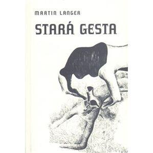 Stará gesta - Martin Langer