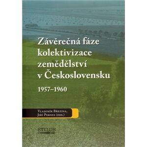 Závěrečná fáze kolektivizace zemědělství v Československu 1957-1960 - Vladimír Březina