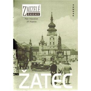 Zmizelé Čechy-Žatec. Zmizelé Čechy - Petr Hlaváček, Jiří Kopica