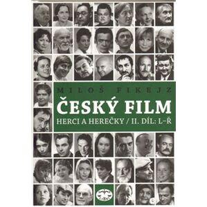 Český film. Herci a herečky/ II.díl L-Ř - Miloš Fikejz