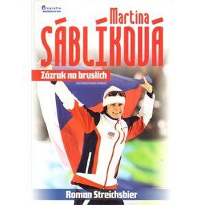 Martina Sáblíková. Zázrak na bruslích - Roman Streichsbier