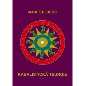 Kabalistická teurgie - Marek Dluhoš