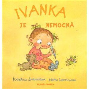 Ivanka je nemocná - Kateřina Janouchová