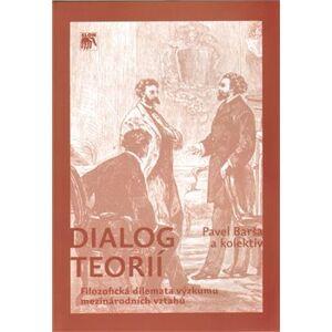 Dialog teorií. Filozofická dilemata výzkumu mezinárodních vztahů - Pavel Barša