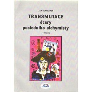Transmutace dcery posledního alchymisty - Jan Schneider