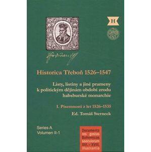Historica Třeboň 1526-1547. Listy, listiny a jiné prameny k politickým dějinám období zrodu habsburské monarchie