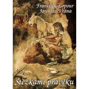Stezkami pravěku - Jaroslav Vrána