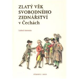 Zlatý věk svobodného zednářství v Čechách - Antonín Luboš