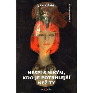 Nespi s nikým, kdo je potrhlejší než ty - Jan Klíma
