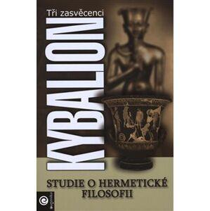 Kybalion. Studie o hermetické filosofii starého Egypta a Řecka