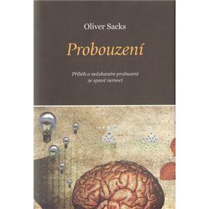 Probouzení. Příběh o nečekaném probuzení ze spavé nemoci - Oliver Sacks